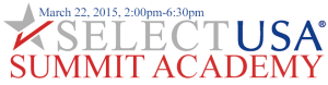 SelectUSA Summit Academy: March 22, 2015, 2:00pm-6:30pm